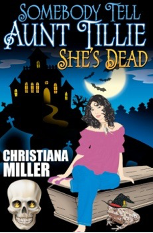 Book Review: Somebody Tell Aunt Tillie She's Dead by Christiana Miller