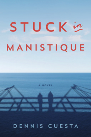 Book Review: Stuck in Manistique by Dennis Cuesta