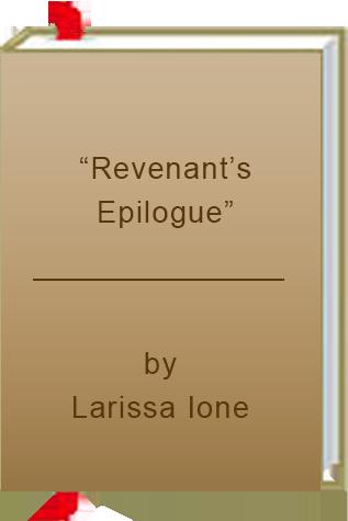 """Revenant's Epilogue"" by Larissa Ione"