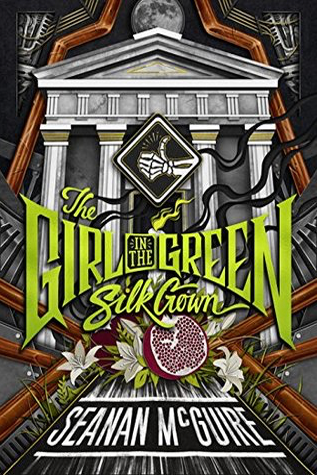 Book Review: The Girl in the Green Silk Gown by Seanan McGuire