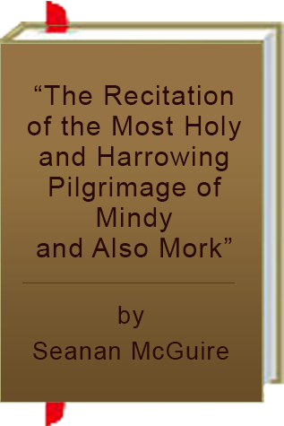 "Book Review: ""The Recitation of the Most Holy and Harrowing Pilgrimage of Mindy and Also Mork"" by Seanan McGuire"
