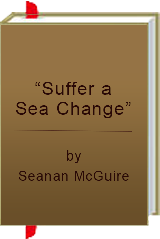 """Suffer a Sea-change"" by Seanan McGuire"