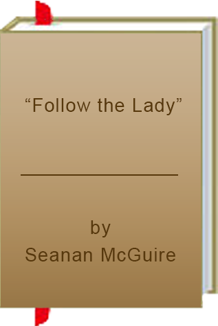 """Follow the Lady"" by Seanan McGuire"