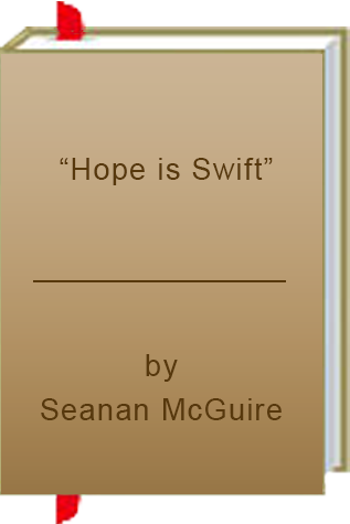 """Hope is Swift"" by Seanan McGuire"