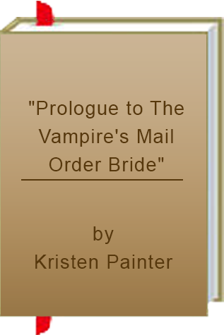 """Prologue to The Vampire's Mail Order Bride"" by Kristen Painter"