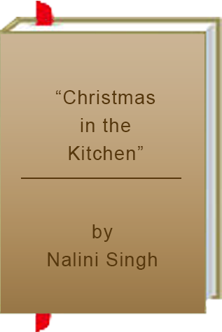 """Christmas in the Kitchen"" by Nalini Singh"