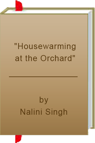 """Housewarming at the Orchard"" by Nalini Singh"