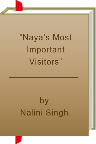 """Naya's Most Important Visitors"" by Nalini Singh"