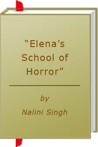 """Elena's School of Horror"" by Nalini Singh"