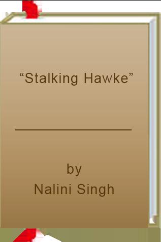 """Stalking Hawke"" by Nalini Singh"