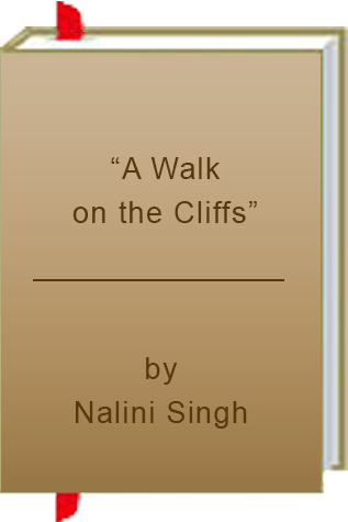 """A Walk on the Cliffs"" by Nalini Singh"