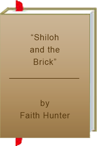 """Shiloh and the Brick"" by Faith Hunter"