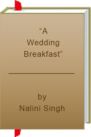 """A Wedding Breakfast"" by Nalini Singh"